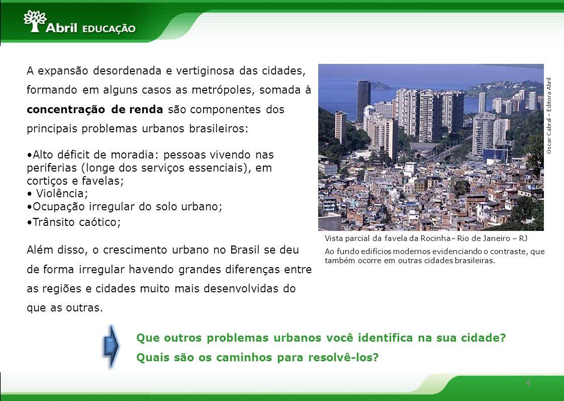 4 A expansão desordenada e vertiginosa das cidades, formando em alguns casos as metrópoles, somada à concentração de renda são componentes dos princip