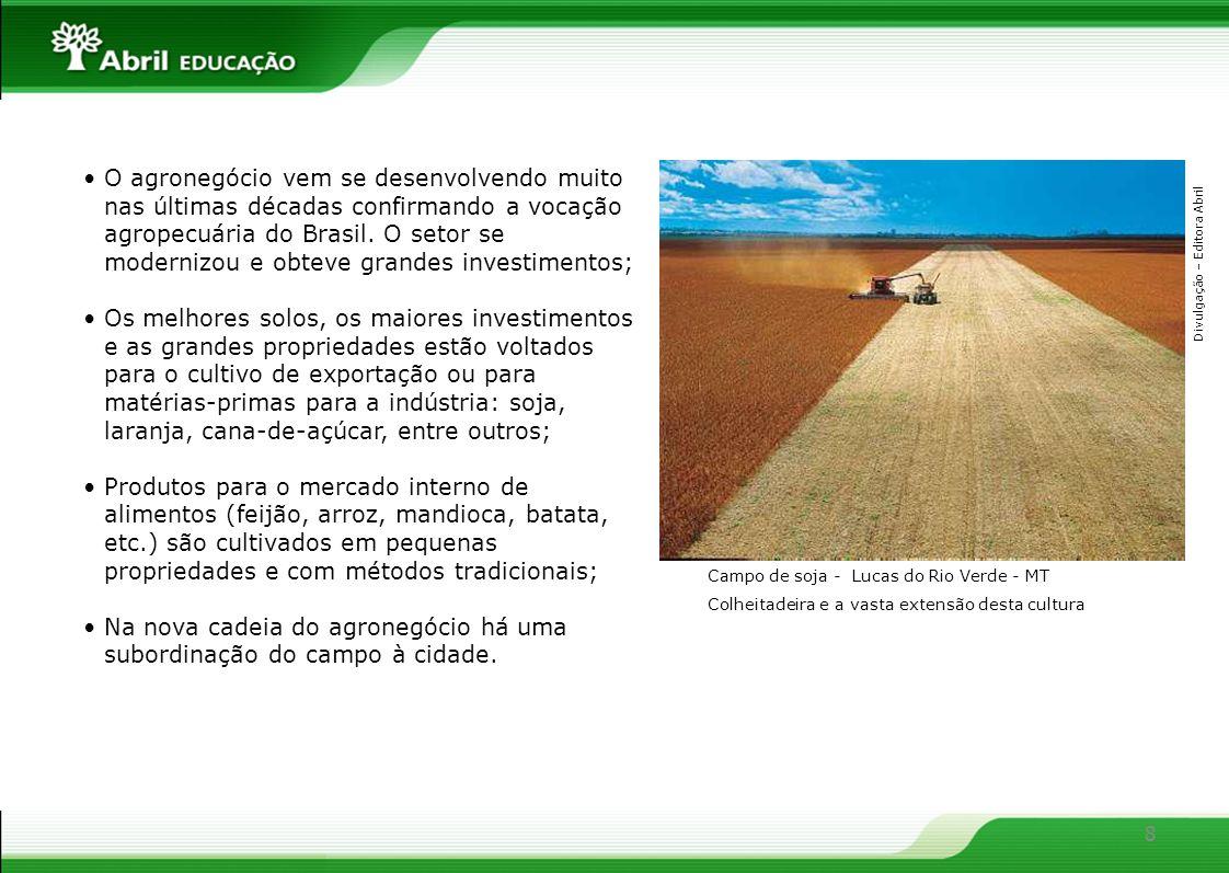 8 O agronegócio vem se desenvolvendo muito nas últimas décadas confirmando a vocação agropecuária do Brasil. O setor se modernizou e obteve grandes in