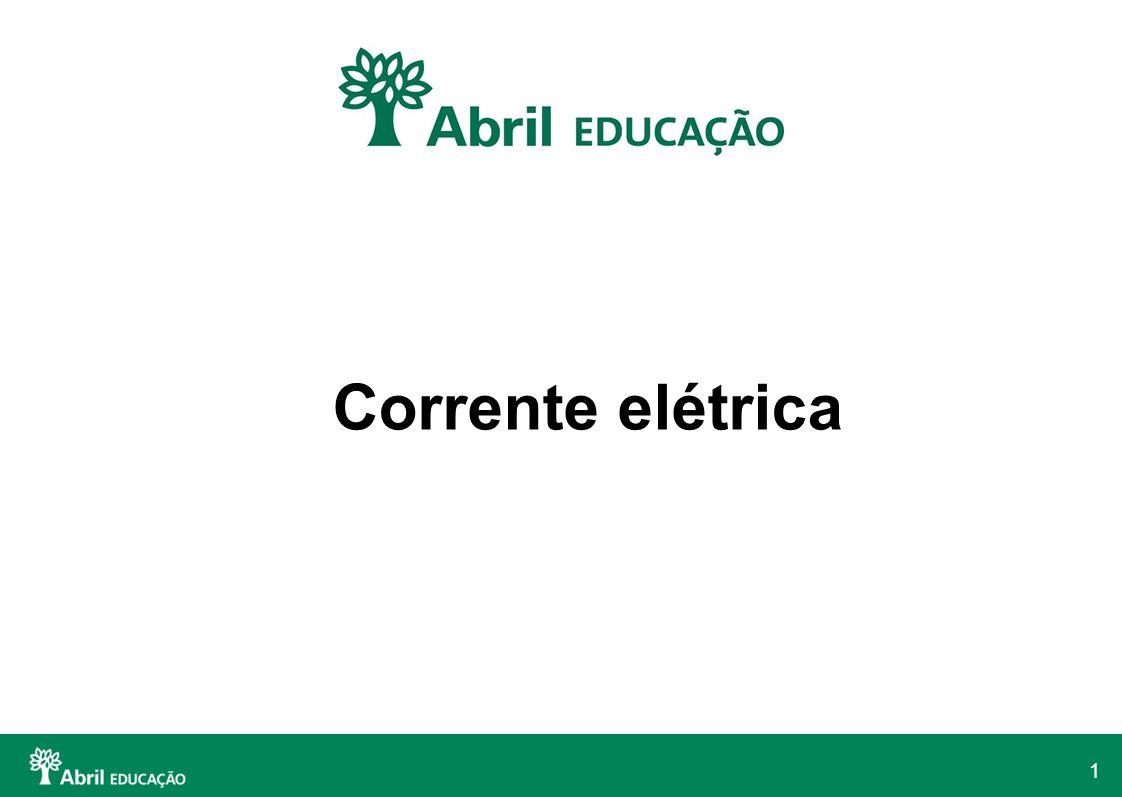 2 Corrente elétrica é o fluxo ordenado de partículas com cargas elétricas.