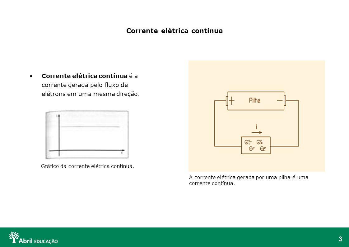 3 Corrente elétrica contínua Corrente elétrica contínua é a corrente gerada pelo fluxo de elétrons em uma mesma direção. A corrente elétrica gerada po