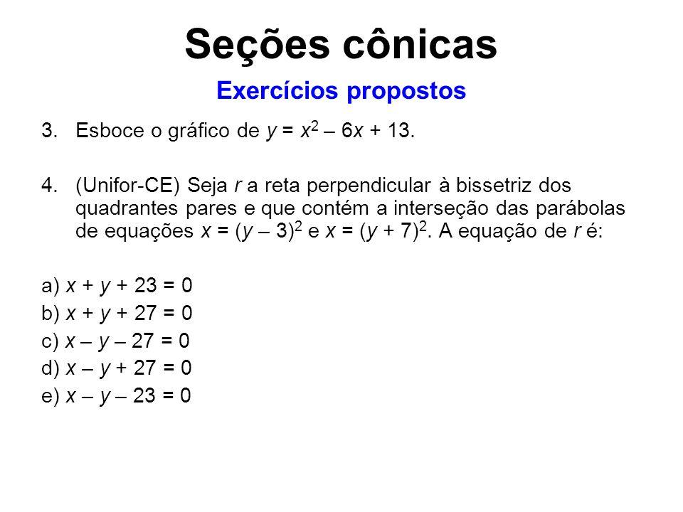 3.Esboce o gráfico de y = x 2 – 6x + 13. 4.(Unifor-CE) Seja r a reta perpendicular à bissetriz dos quadrantes pares e que contém a interseção das pará