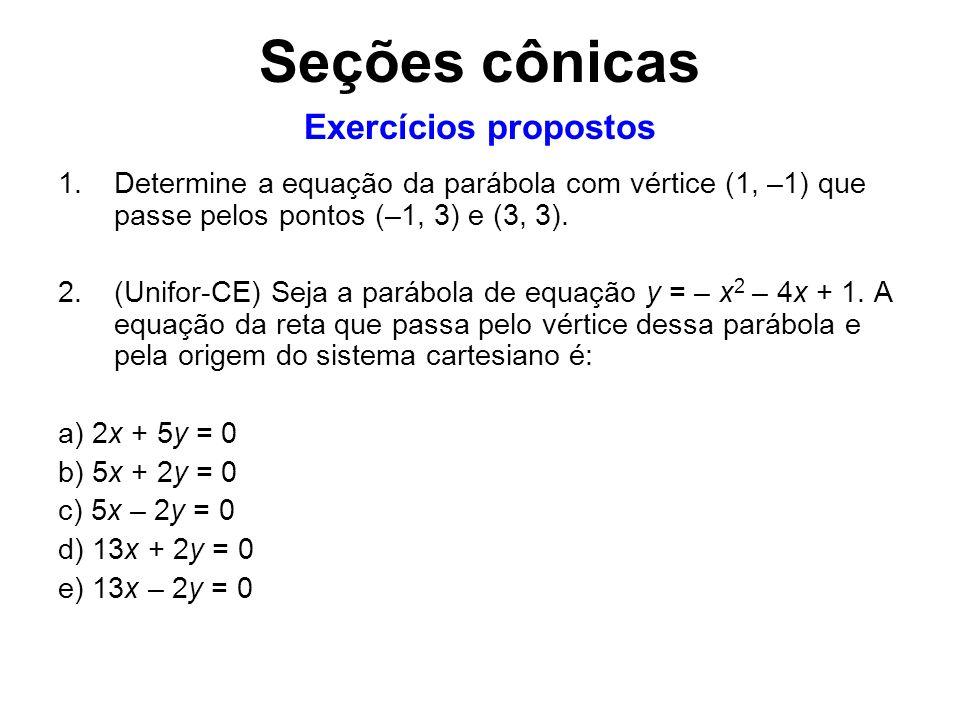 1.Determine a equação da parábola com vértice (1, –1) que passe pelos pontos (–1, 3) e (3, 3). 2.(Unifor-CE) Seja a parábola de equação y = – x 2 – 4x