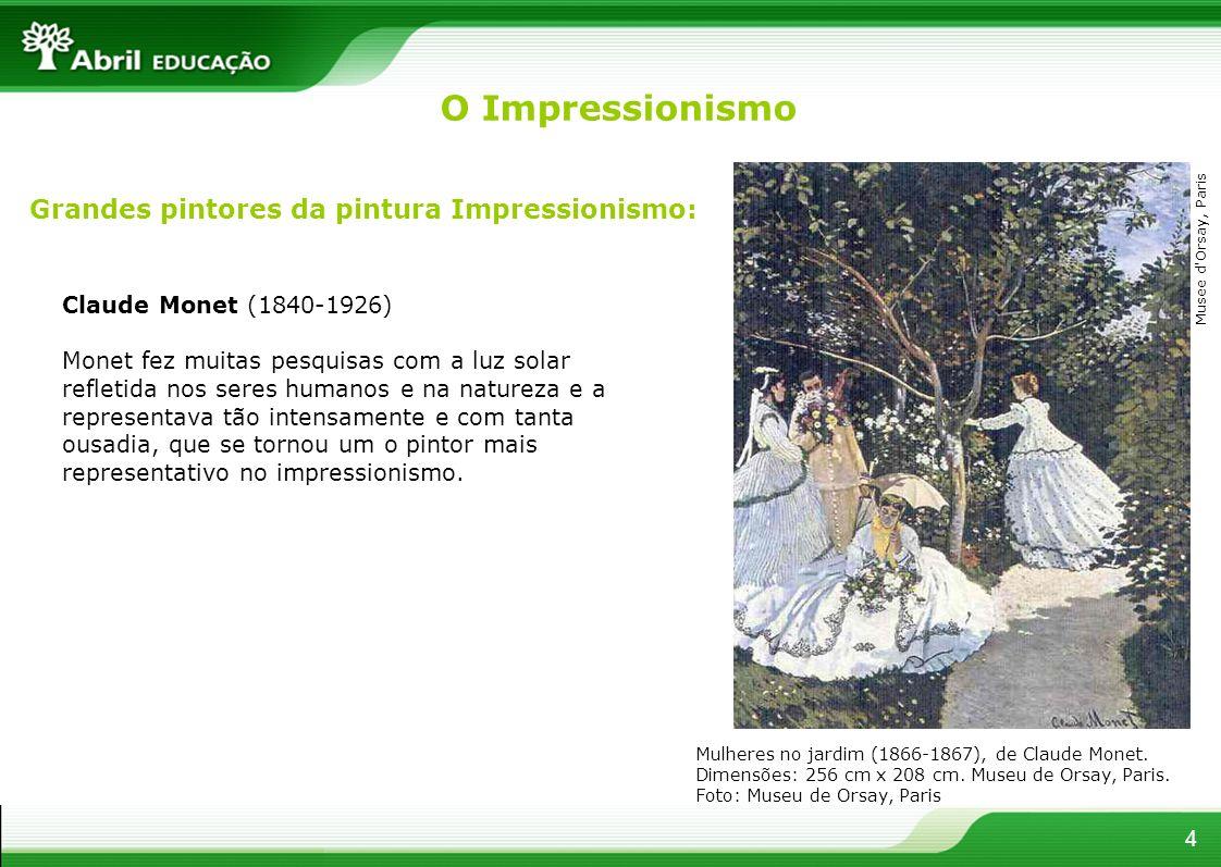 4 Grandes pintores da pintura Impressionismo: Claude Monet (1840-1926) Monet fez muitas pesquisas com a luz solar refletida nos seres humanos e na natureza e a representava tão intensamente e com tanta ousadia, que se tornou um o pintor mais representativo no impressionismo.