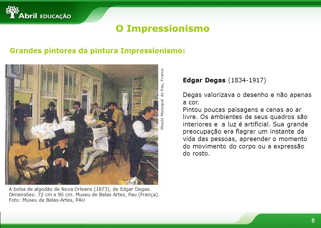 8 Grandes pintores da pintura Impressionismo: Edgar Degas (1834-1917) Degas valorizava o desenho e não apenas a cor. Pintou poucas paisagens e cenas a