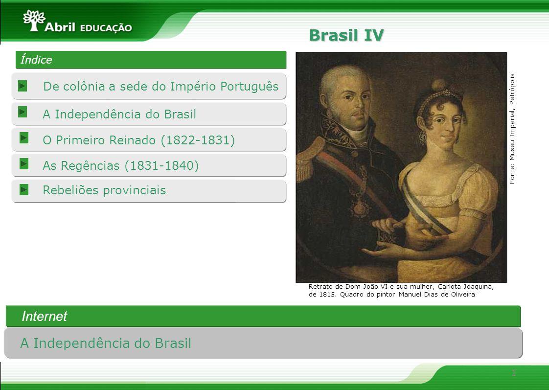 1 O Primeiro Reinado (1822-1831) As Regências (1831-1840) De colônia a sede do Império Português A Independência do Brasil Índice Índice Rebeliões pro