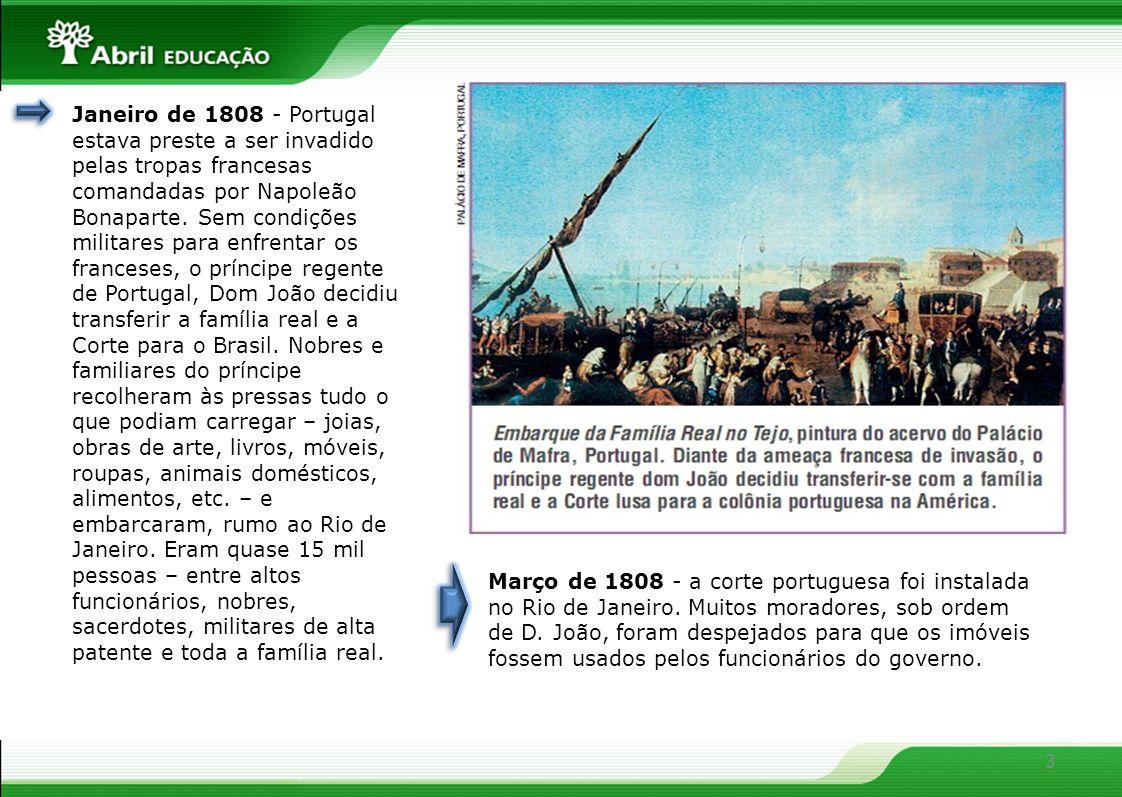 3 Janeiro de 1808 - Portugal estava preste a ser invadido pelas tropas francesas comandadas por Napoleão Bonaparte. Sem condições militares para enfre