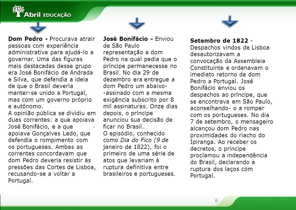 6 Dom Pedro - Procurava atrair pessoas com experiência administrativa para ajudá-lo a governar. Uma das figuras mais destacadas desse grupo era José B