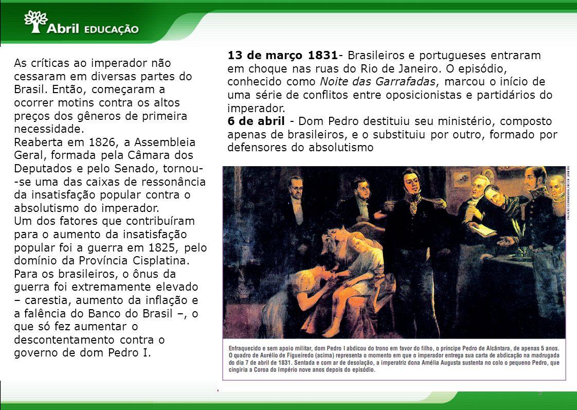 9 As críticas ao imperador não cessaram em diversas partes do Brasil. Então, começaram a ocorrer motins contra os altos preços dos gêneros de primeira