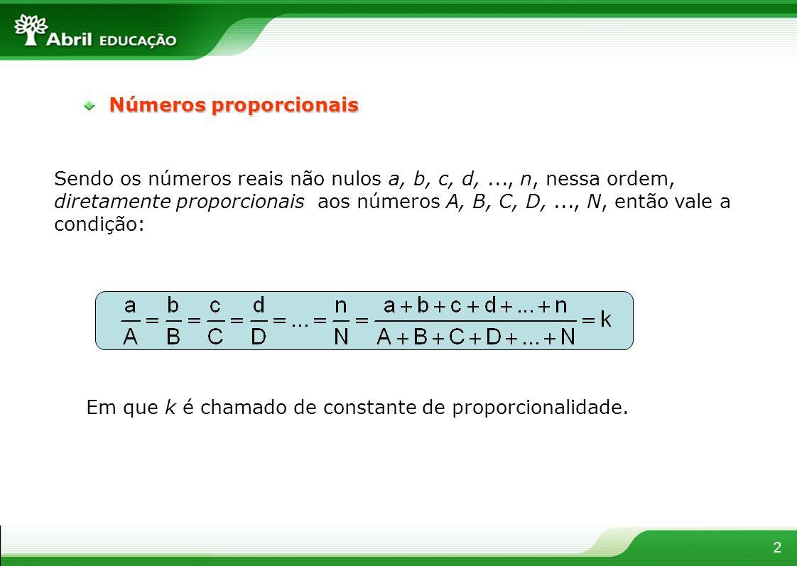 Números proporcionais 2 Sendo os números reais não nulos a, b, c, d,..., n, nessa ordem, diretamente proporcionais aos números A, B, C, D,..., N, entã