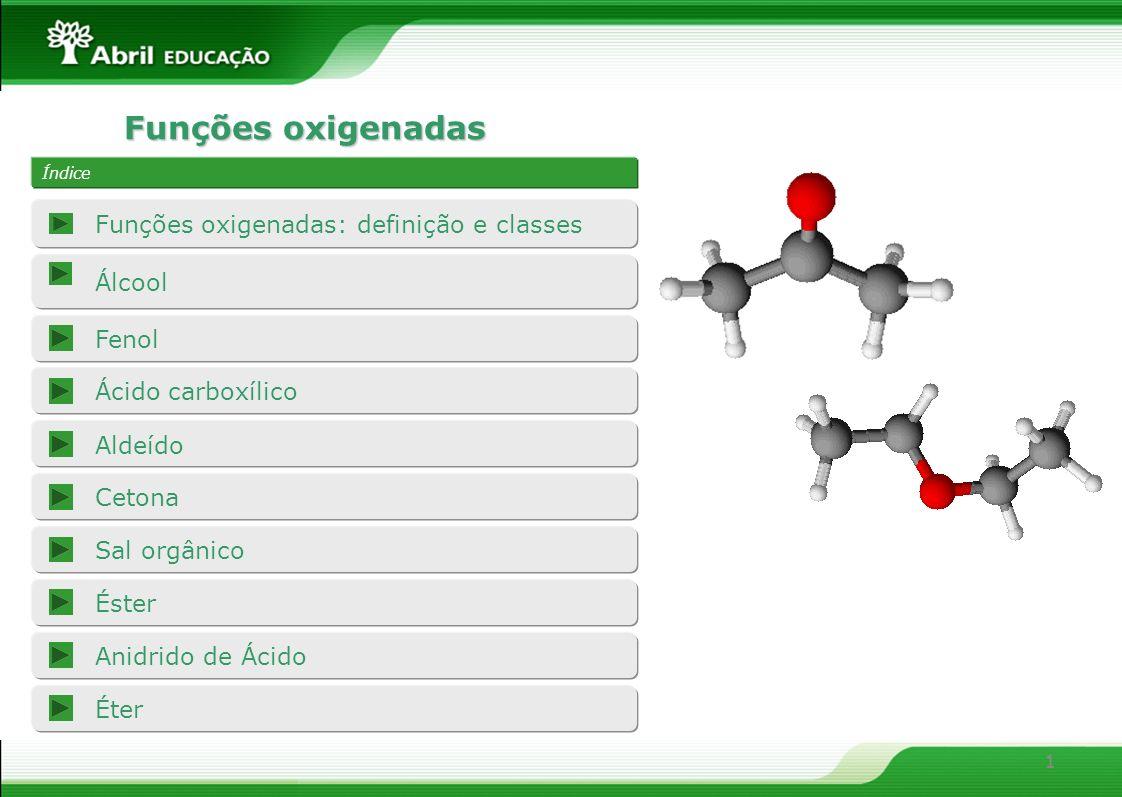 1 Funções oxigenadas 1 Índice Álcool Fenol Funções oxigenadas: definição e classes Ácido carboxílico Aldeído Cetona Sal orgânico Éster Éter Anidrido de Ácido