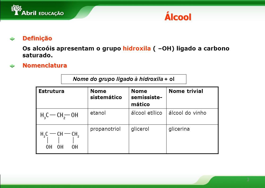 3Definição Os alcoóis apresentam o grupo hidroxila ( –OH) ligado a carbono saturado.ÁlcoolNomenclatura Nome do grupo ligado à hidroxila + ol Estrutura