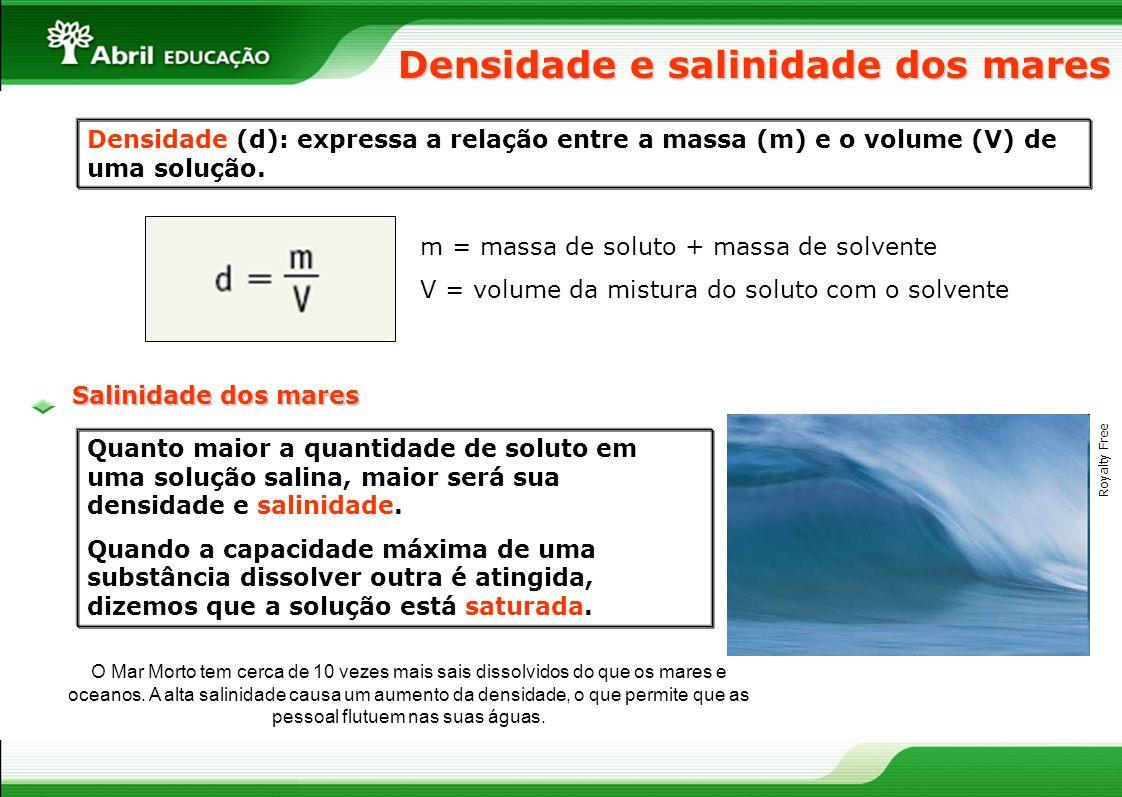 Densidade e salinidade dos mares Densidade (d): expressa a relação entre a massa (m) e o volume (V) de uma solução. m = massa de soluto + massa de sol