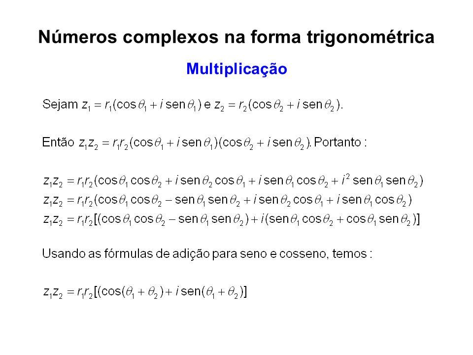 Observação: para multiplicar dois números complexos multiplicamos os seus módulos e somamos os seus argumentos.