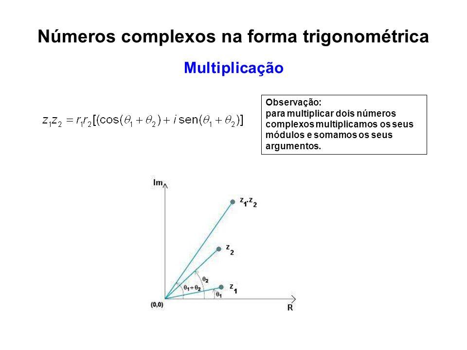 Observação: para multiplicar dois números complexos multiplicamos os seus módulos e somamos os seus argumentos. Números complexos na forma trigonométr