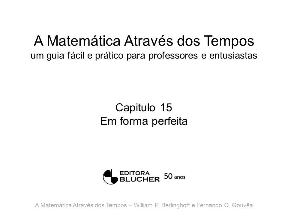 A Matemática Através dos Tempos um guia fácil e prático para professores e entusiastas Capitulo 15 Em forma perfeita A Matemática Através dos Tempos –