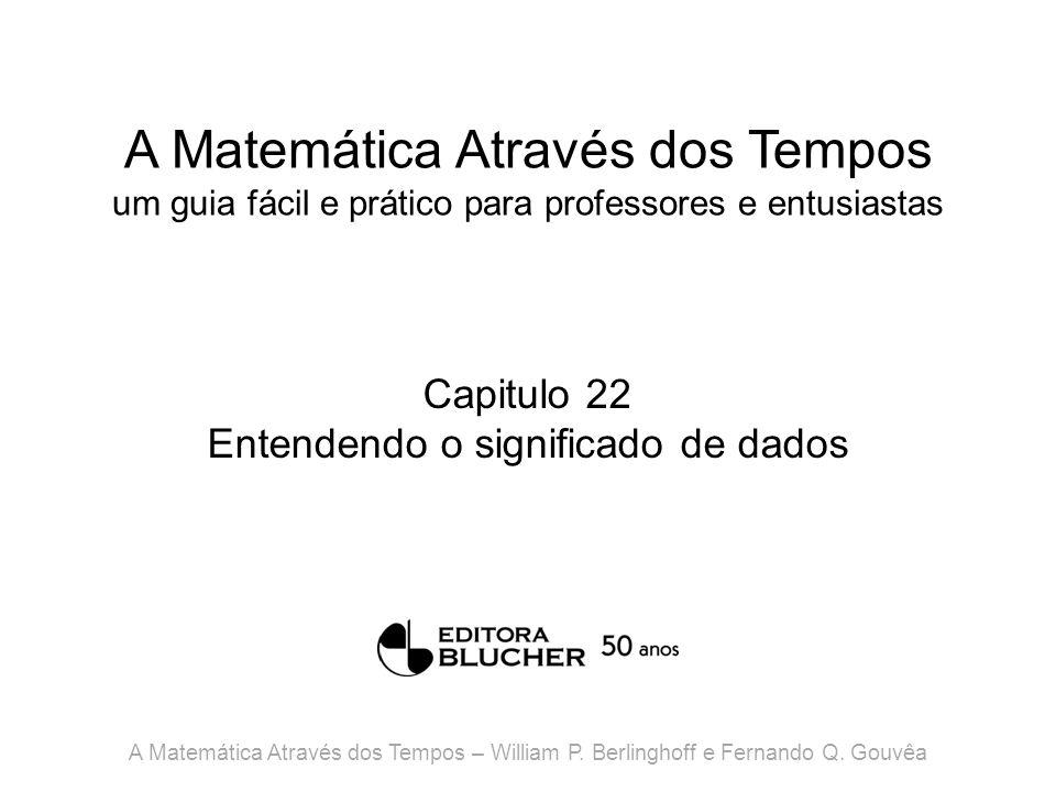 A Matemática Através dos Tempos um guia fácil e prático para professores e entusiastas Capitulo 22 Entendendo o significado de dados A Matemática Atra