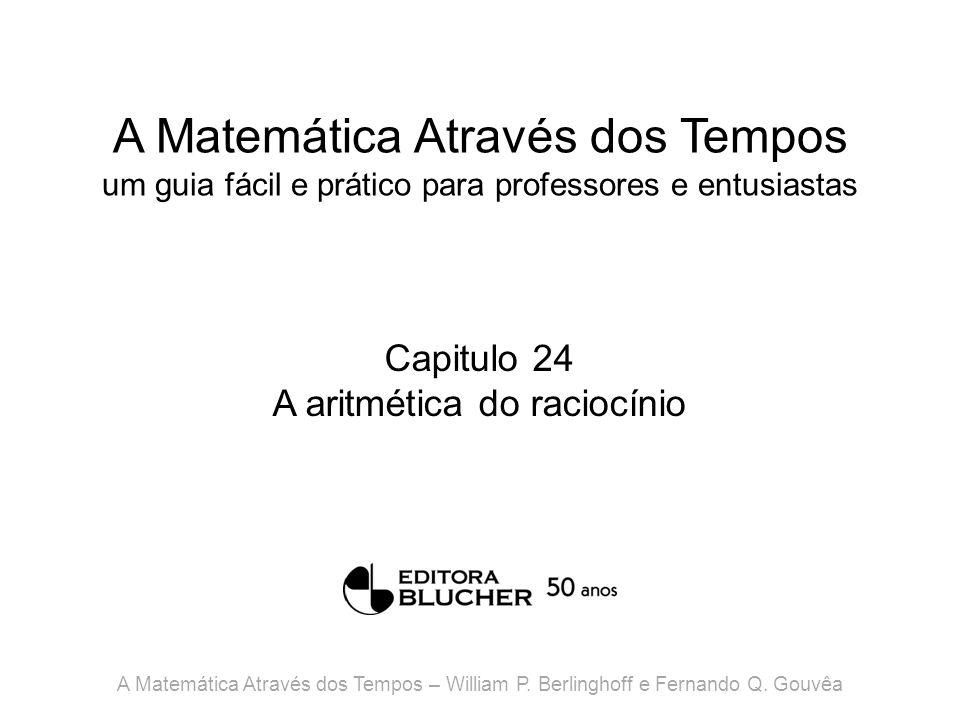 A Matemática Através dos Tempos um guia fácil e prático para professores e entusiastas Capitulo 24 A aritmética do raciocínio A Matemática Através dos