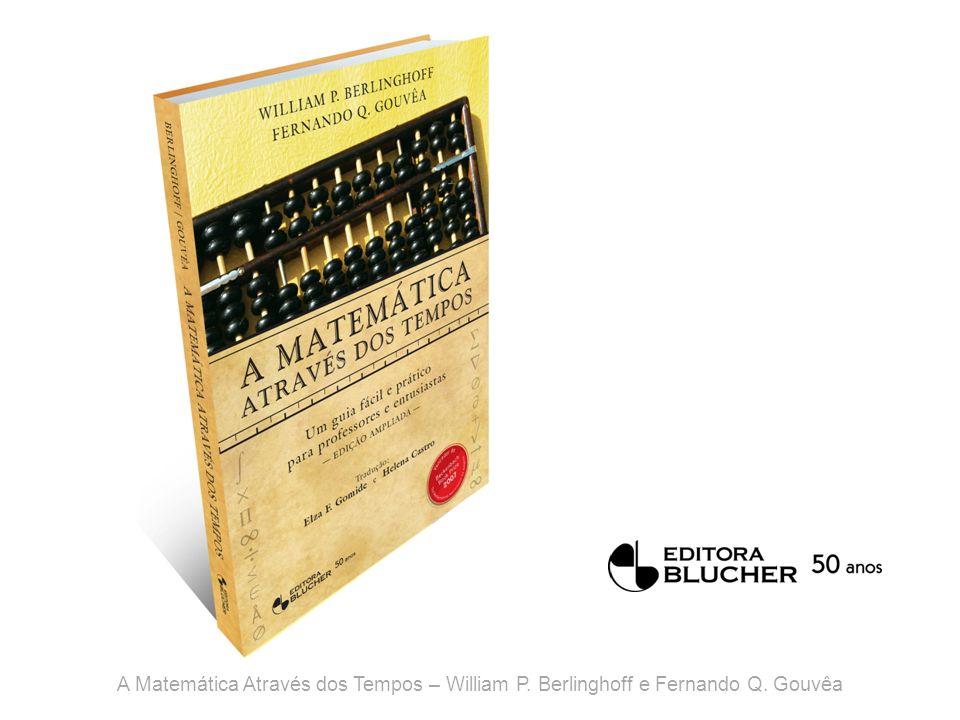 A Matemática Através dos Tempos – William P. Berlinghoff e Fernando Q. Gouvêa