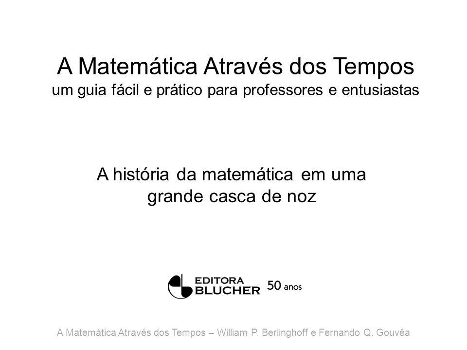 A Matemática Através dos Tempos um guia fácil e prático para professores e entusiastas A história da matemática em uma grande casca de noz A Matemátic