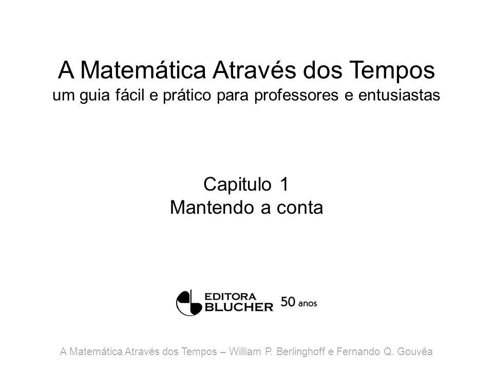 A Matemática Através dos Tempos um guia fácil e prático para professores e entusiastas Capitulo 1 Mantendo a conta A Matemática Através dos Tempos – W