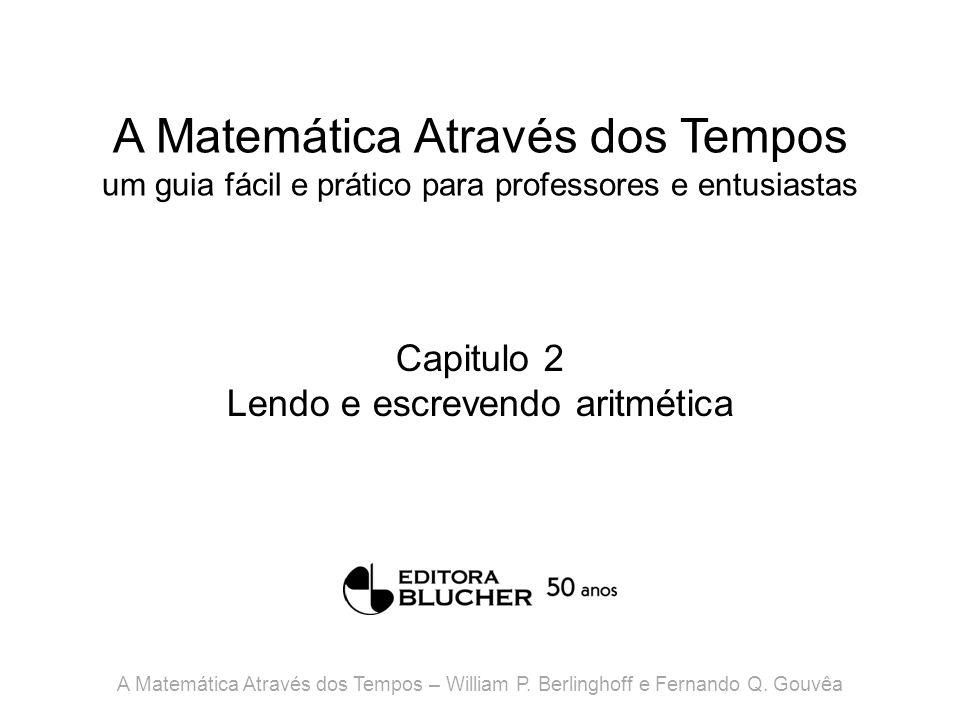 A Matemática Através dos Tempos um guia fácil e prático para professores e entusiastas Capitulo 2 Lendo e escrevendo aritmética A Matemática Através d
