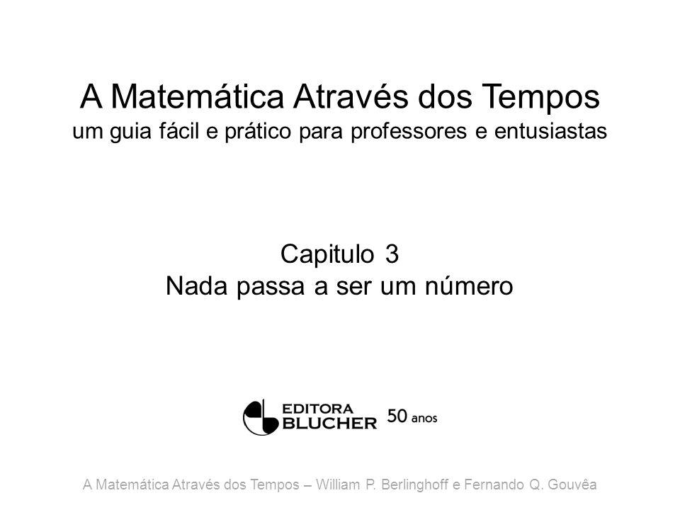 A Matemática Através dos Tempos um guia fácil e prático para professores e entusiastas Capitulo 3 Nada passa a ser um número A Matemática Através dos