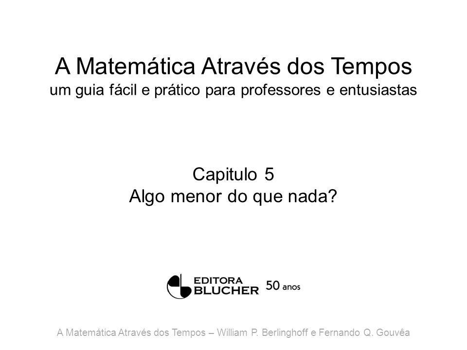 A Matemática Através dos Tempos um guia fácil e prático para professores e entusiastas Capitulo 5 Algo menor do que nada? A Matemática Através dos Tem