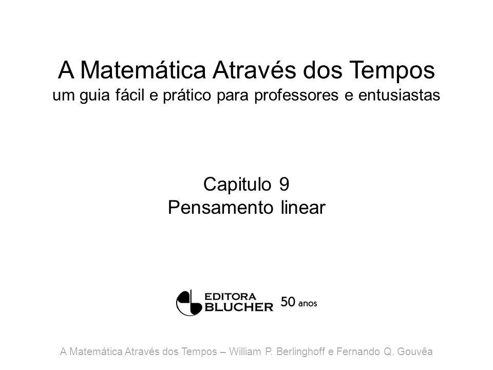 A Matemática Através dos Tempos um guia fácil e prático para professores e entusiastas Capitulo 9 Pensamento linear A Matemática Através dos Tempos –