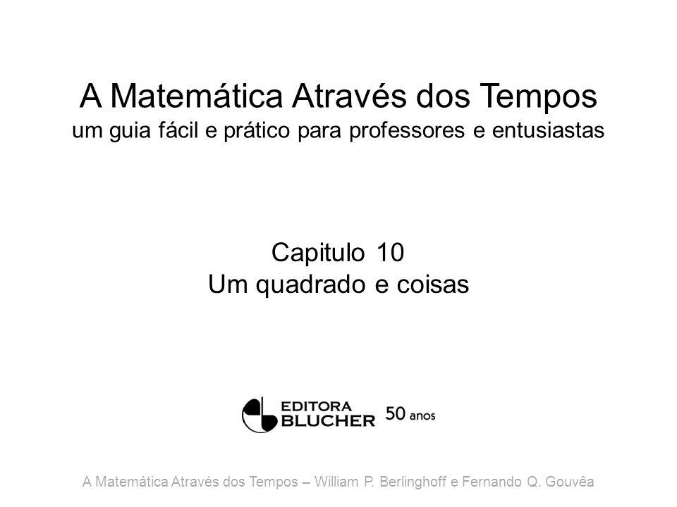 A Matemática Através dos Tempos um guia fácil e prático para professores e entusiastas Capitulo 10 Um quadrado e coisas A Matemática Através dos Tempo