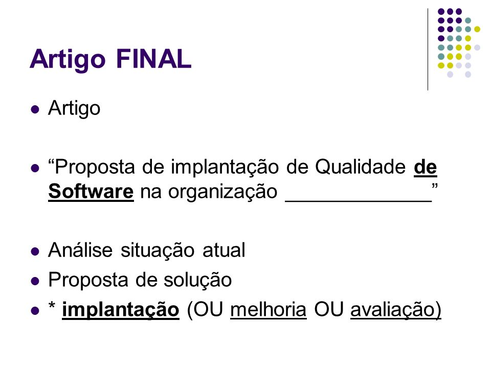Artigo FINAL Artigo Proposta de implantação de Qualidade de Software na organização _____________ Análise situação atual Proposta de solução * implantação (OU melhoria OU avaliação)