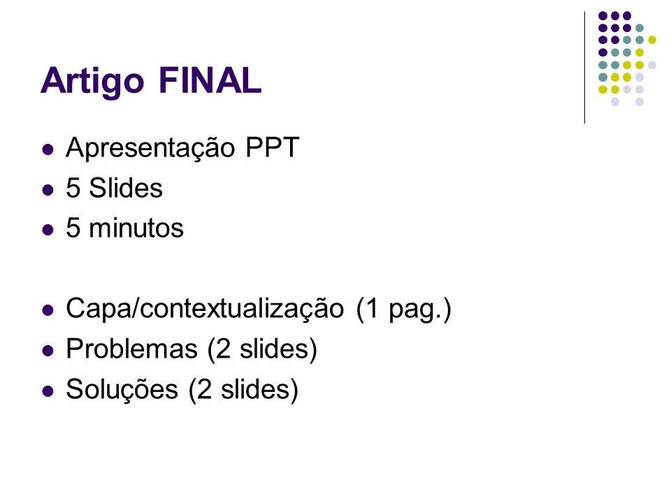 Artigo FINAL Apresentação PPT 5 Slides 5 minutos Capa/contextualização (1 pag.) Problemas (2 slides) Soluções (2 slides)