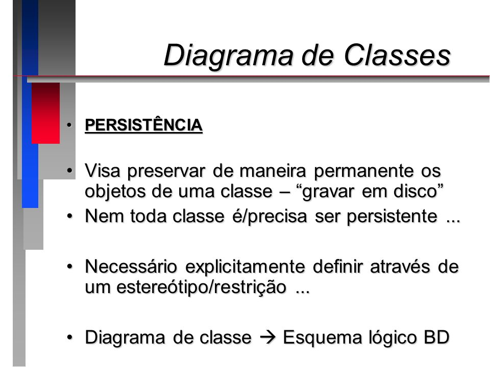 Diagrama de Classes Diagrama de Classes CLASSES, ATRIBUTOS E MÉTODOSCLASSES, ATRIBUTOS E MÉTODOS Atributos – Armazenam os dados dos objetosAtributos – Armazenam os dados dos objetos Métodos – Funções que uma instância da classe pode executarMétodos – Funções que uma instância da classe pode executar