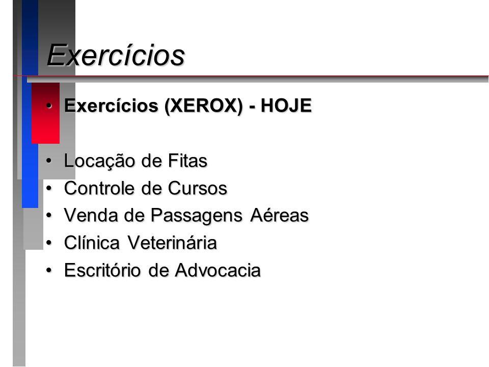 Exercícios Exercícios (XEROX) - HOJE Locação de Fitas Controle de Cursos Venda de Passagens Aéreas Clínica Veterinária Escritório de Advocacia