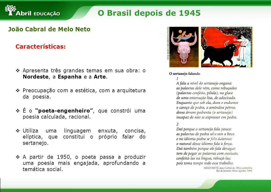 João Cabral de Melo Neto Características: Apresenta três grandes temas em sua obra: o Nordeste, a Espanha e a Arte. Preocupação com a estética, com a