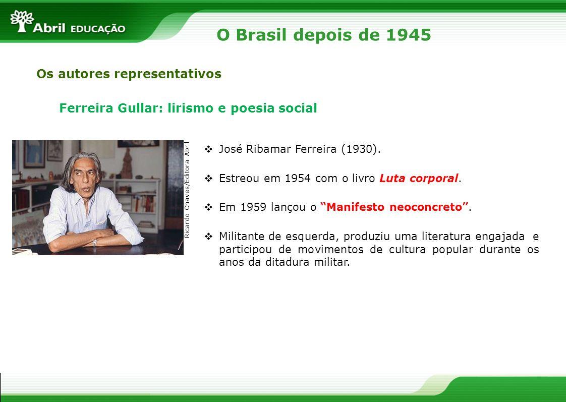 Os autores representativos Ferreira Gullar: lirismo e poesia social José Ribamar Ferreira (1930). Estreou em 1954 com o livro Luta corporal. Em 1959 l