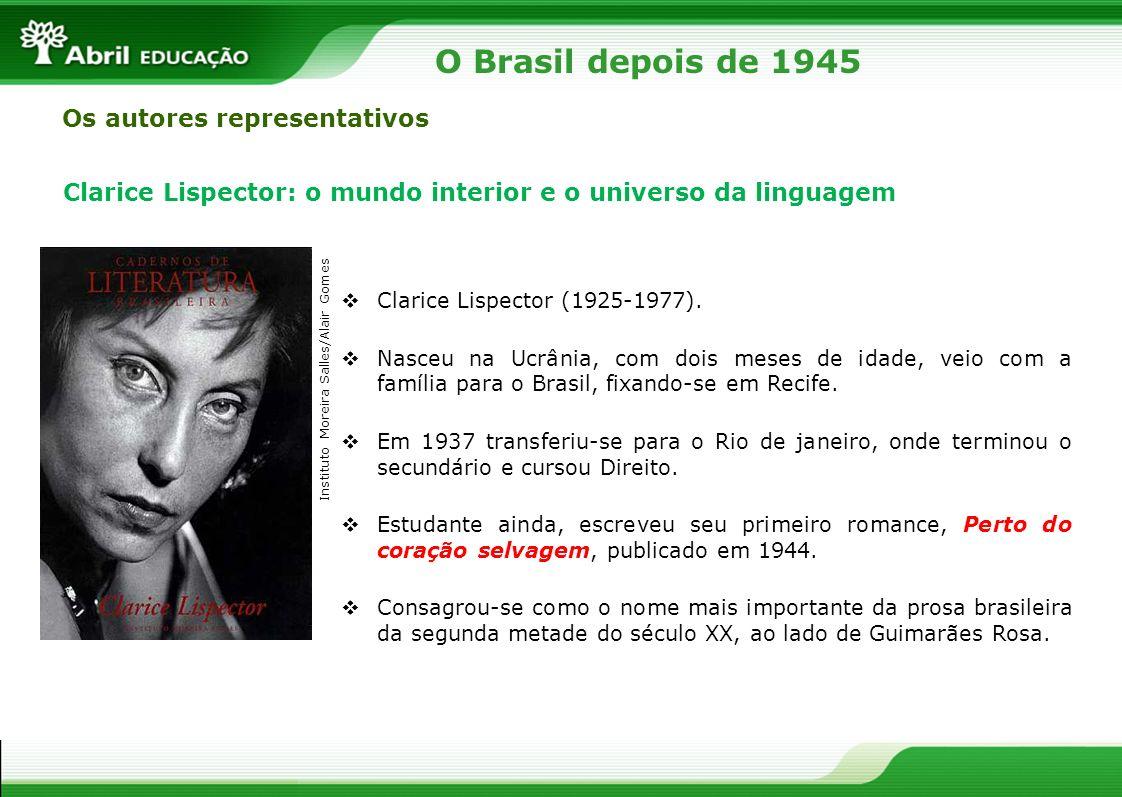 O Brasil depois de 1945 Os autores representativos Clarice Lispector: o mundo interior e o universo da linguagem Clarice Lispector (1925-1977). Nasceu