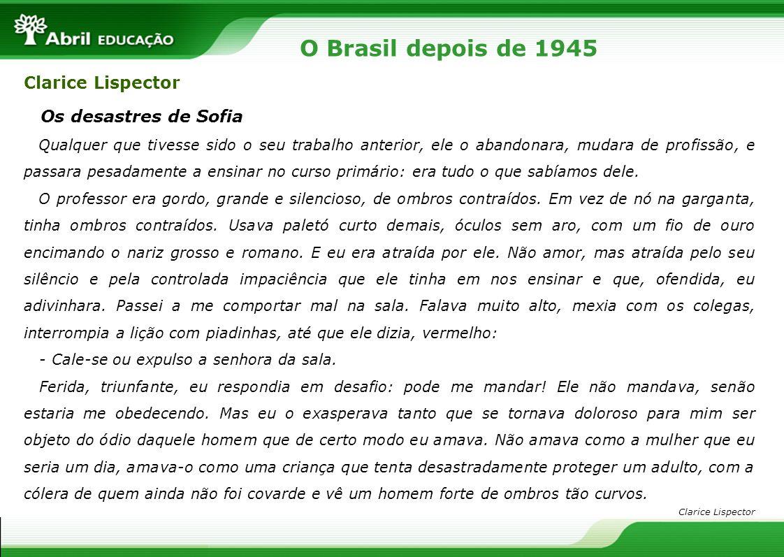 O Brasil depois de 1945 Clarice Lispector Os desastres de Sofia Qualquer que tivesse sido o seu trabalho anterior, ele o abandonara, mudara de profiss