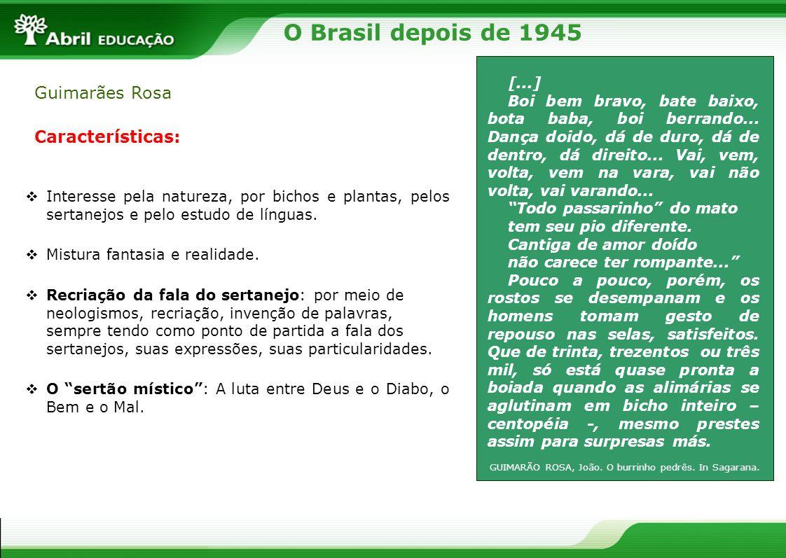 O Brasil depois de 1945 Guimarães Rosa [...] Boi bem bravo, bate baixo, bota baba, boi berrando... Dança doido, dá de duro, dá de dentro, dá direito..