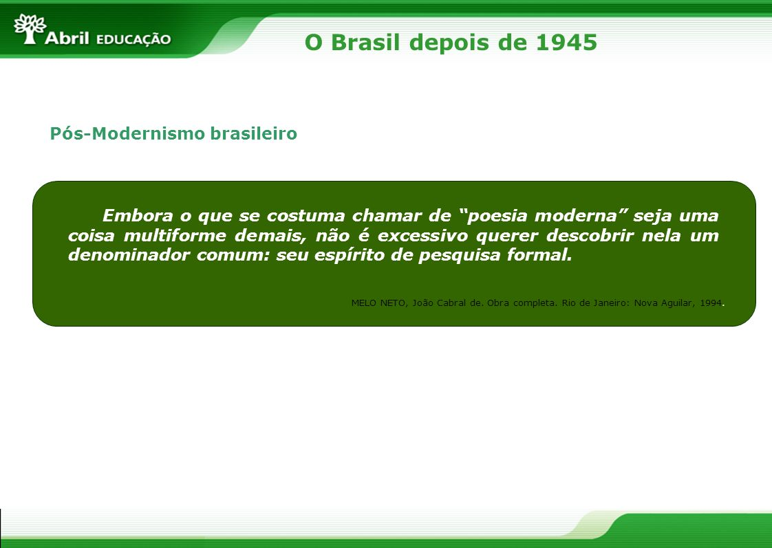 O Brasil depois de 1945 Pós-Modernismo brasileiro Embora o que se costuma chamar de poesia moderna seja uma coisa multiforme demais, não é excessivo q