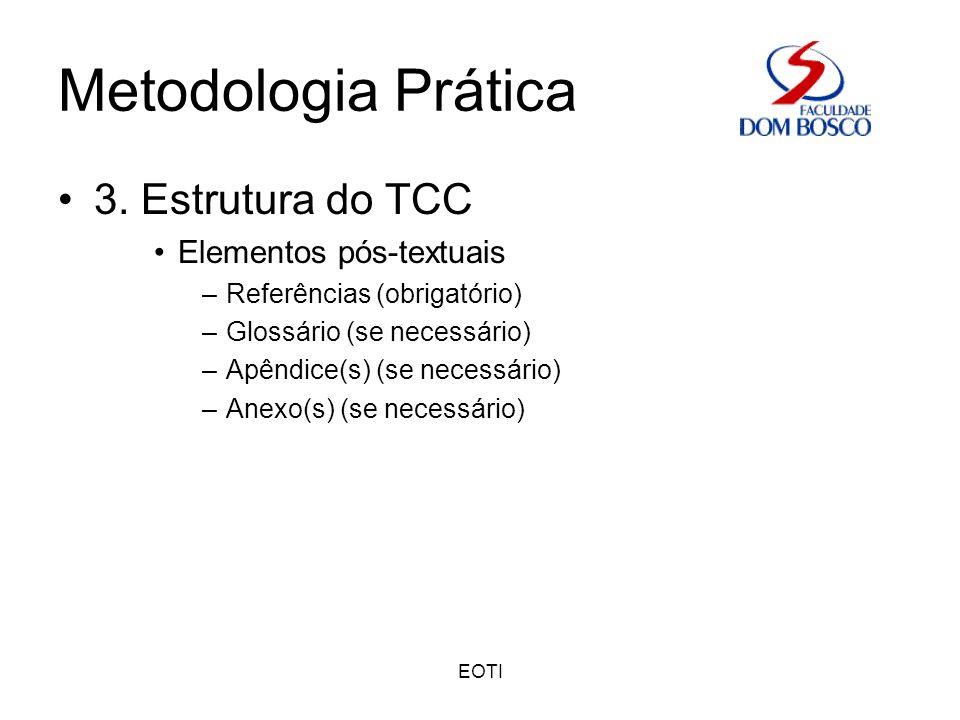 EOTI Metodologia Prática 3. Estrutura do TCC Elementos pós-textuais –Referências (obrigatório) –Glossário (se necessário) –Apêndice(s) (se necessário)