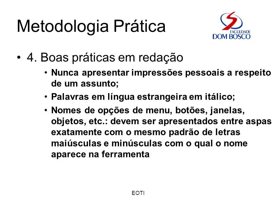 EOTI Metodologia Prática 4. Boas práticas em redação Nunca apresentar impressões pessoais a respeito de um assunto; Palavras em língua estrangeira em