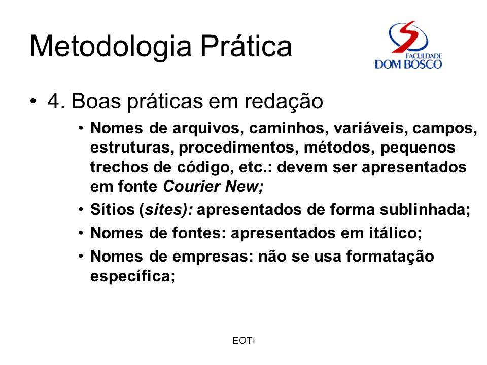 EOTI Metodologia Prática 4. Boas práticas em redação Nomes de arquivos, caminhos, variáveis, campos, estruturas, procedimentos, métodos, pequenos trec