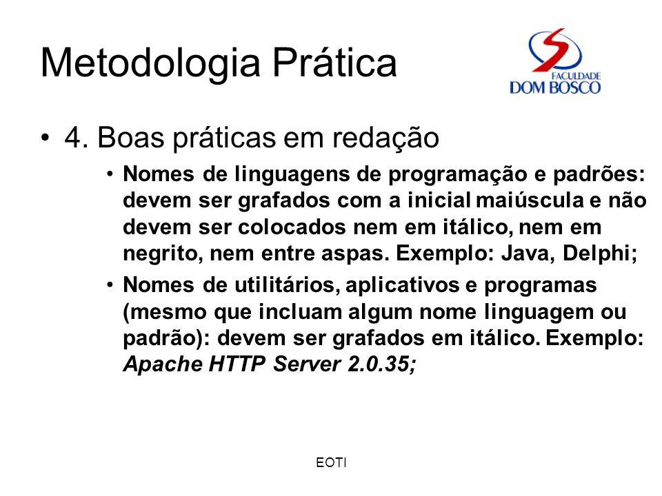 EOTI Metodologia Prática 4. Boas práticas em redação Nomes de linguagens de programação e padrões: devem ser grafados com a inicial maiúscula e não de