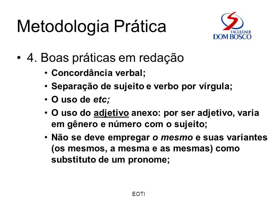 EOTI Metodologia Prática 4. Boas práticas em redação Concordância verbal; Separação de sujeito e verbo por vírgula; O uso de etc; O uso do adjetivo an