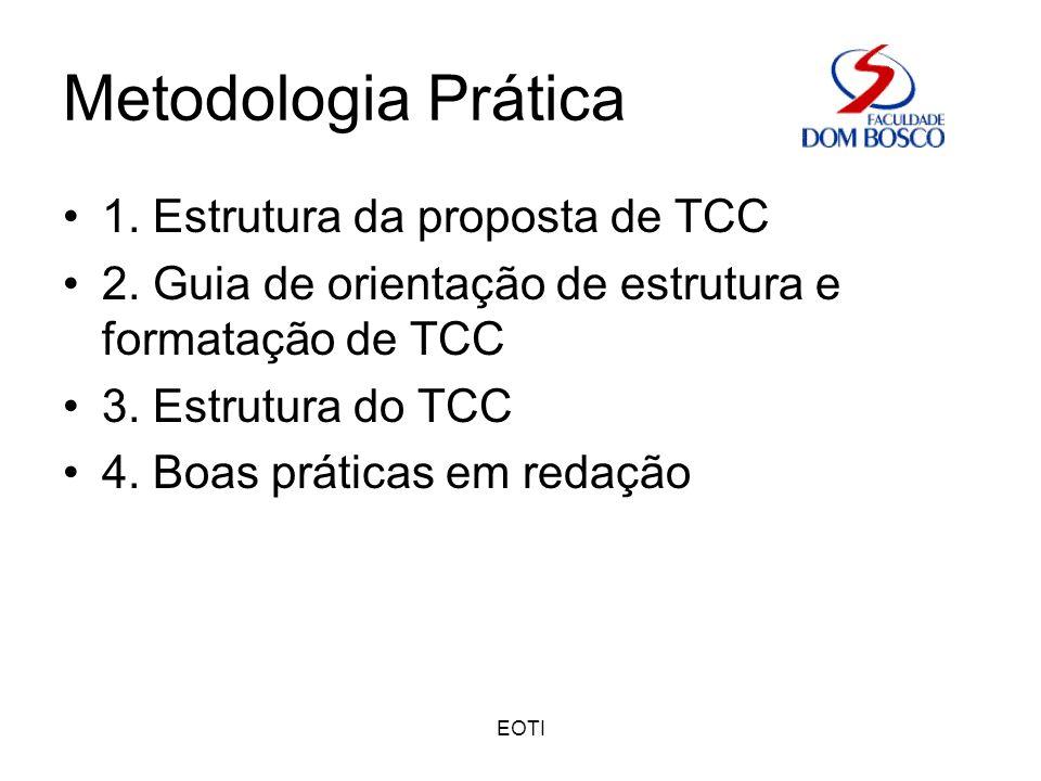 EOTI Metodologia Prática 1. Estrutura da proposta de TCC 2. Guia de orientação de estrutura e formatação de TCC 3. Estrutura do TCC 4. Boas práticas e