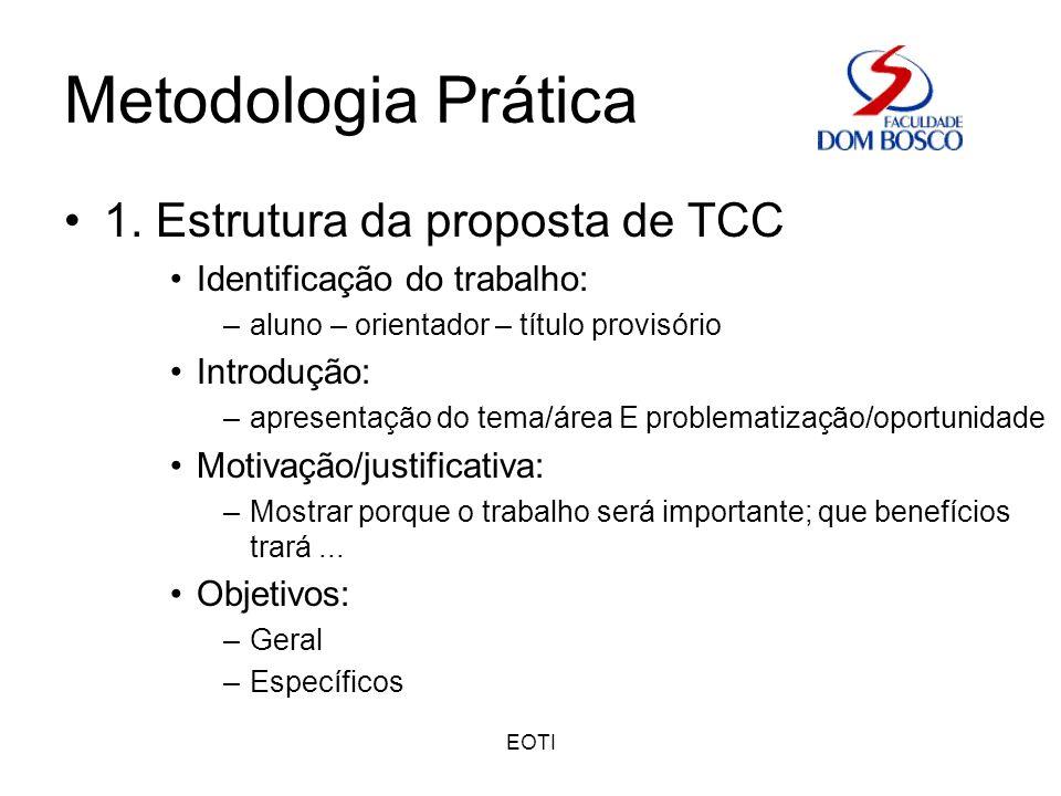 EOTI Metodologia Prática 1. Estrutura da proposta de TCC Identificação do trabalho: –aluno – orientador – título provisório Introdução: –apresentação