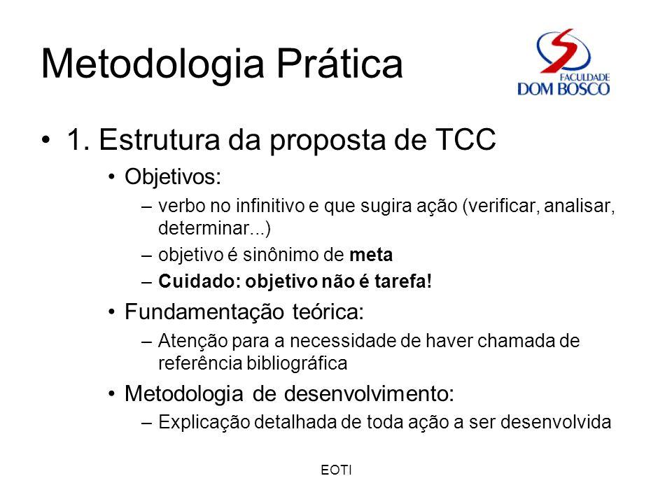 EOTI Metodologia Prática 1. Estrutura da proposta de TCC Objetivos: –verbo no infinitivo e que sugira ação (verificar, analisar, determinar...) –objet