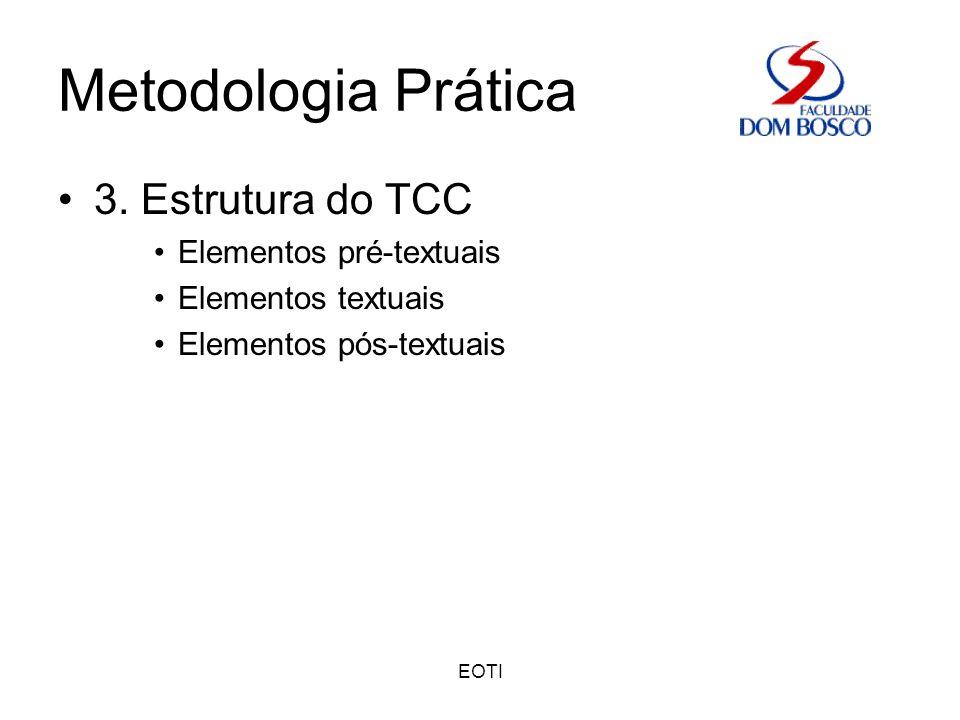 EOTI Metodologia Prática 3. Estrutura do TCC Elementos pré-textuais Elementos textuais Elementos pós-textuais
