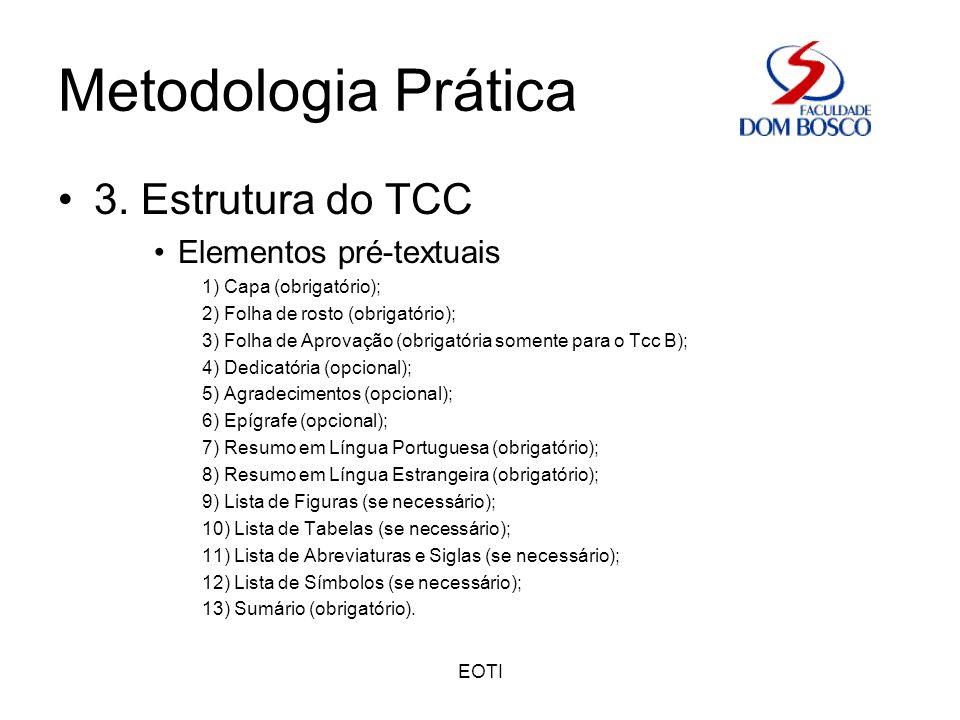 EOTI Metodologia Prática 3. Estrutura do TCC Elementos pré-textuais 1) Capa (obrigatório); 2) Folha de rosto (obrigatório); 3) Folha de Aprovação (obr