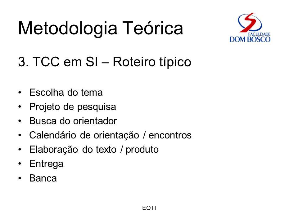 EOTI Metodologia Teórica 3. TCC em SI – Roteiro típico Escolha do tema Projeto de pesquisa Busca do orientador Calendário de orientação / encontros El